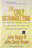 img - for The Only Sustainable Edge: Why Business Strategy Depends On Productive Friction And Dynamic Specialization by John Hagel III (2005-05-02) book / textbook / text book