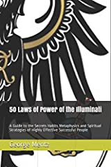 50 Laws of Power of the Illuminati: A Guide to the Secrets Habits Metaphysics and Spiritual Strategies of Highly Effective Successful People (Illuminati Millionaire Laws of Power) Paperback