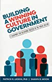 Building A Winning Culture In Government: A Blueprint for Delivering Success in the Public Sector
