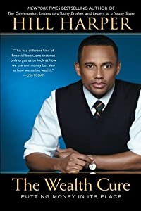 The Wealth Cure: Putting Money in Its Place by Hill Harper (2012-09-04)