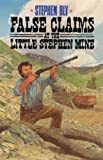 False Claims at the Little Stephen Mine, Stephen A. Bly, 0891076425
