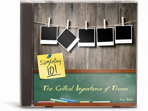 The Critical Importance of Theme (Storytelling 101)