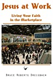 img - for Jesus at Work: Living your Faith in the Marketplace book / textbook / text book