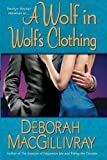 A Wolf in Wolf's Clothing, Deborah MacGillivray, 1477806679