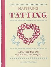 Mastering Tatting: Advanced Designs Using Basic Techniques