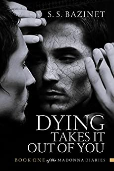 Dying Takes It Out of You (THE MADONNA DIARIES Book 1) by [Bazinet, S. S.]
