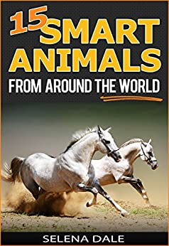 15 Smart Animals From Around The World - Extraordinary Animal Photos & Facinating Fun Facts For Kids: Book 1 (Weird & Wonderful Animals) by [Dale, Selena]