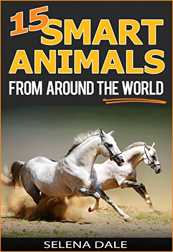 15 Smart Animals From Around The World - Extraordinary Animal Photos & Facinating Fun Facts For Kids: Book 1 (Weird & Wonderful Animals)