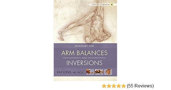 Anatomy for Arm Balances and Inversions: Yoga Mat Companion 4 ...