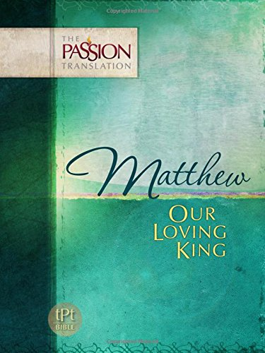 Matthew  Our Loving King  The Passion Translation