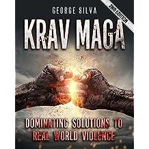 Krav Maga: Dominating Solutions to Real World Violence (Krav Maga, Self Defense, Martial Arts, MMA, Home Defense, Fighting, Violence)
