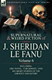 The Collected Supernatural and Weird Fiction of J Sheridan le Fanu, J. Sheridan Le Fanu, 0857061569