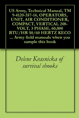 US Army, Technical Manual, TM 9-4120-357-14, OPERATORS, UNIT, AIR CONDITIONER, COMPACT, VERTICAL 208-VOLT, 3 PHASE, 60,000 BTU/HR 50/60 HERTZ KECO MODEL ... field manuals when you sample this book