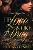 img - for His Love Is Like A Drug: Not Your Average Hood Love (Volume 1) book / textbook / text book