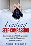 img - for Finding Self-Compassion: Learning to Live with Depression and Build Self-Esteem to Gain Confidence book / textbook / text book