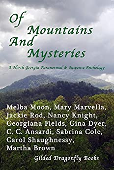 Of Mountains and Mysteries: A North Georgia Paranormal & Mystery Anthology by [Moon, Melba, Marvella, Mary, Rod, Jackie, Knight, Nancy, Fields, Georgiana, Dyer, Gina, Ansardi, C. C., Cole, Sabrina, Brown, Martha, Shaughnessy, Carol]