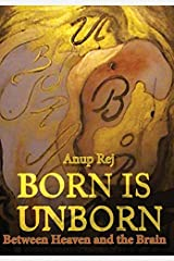 Born is Unborn Between Heaven and the Brain by Anup Rej (2014-06-01) Hardcover