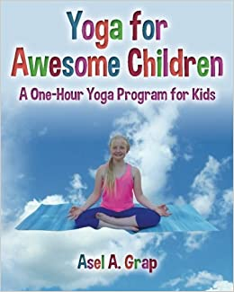Yoga for Awesome Children: A One-Hour Yoga Program for Kids ...