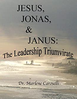 Jesus, Jonas, & Janus: The Leadership Triumvirate by [Caroselli, Marlene]