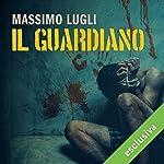 Il guardiano (Le indagini di Marco Corvino) | Massimo Lugli