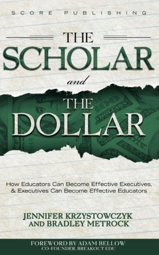 The Scholar And The Dollar: How Educators Can Become Effective Executives, And Executives Can Become Effective Educators