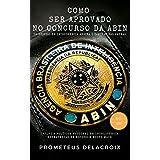 Como ser aprovado no Concurso da ABIN: Um Oficial de inteligência ensina o caminho das pedras (Portuguese Edition)