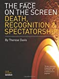img - for The Face on the Screen: Death, Recognition & Spectatorship (Film Studies Intellect) by Therese Davis (2003-12-01) book / textbook / text book