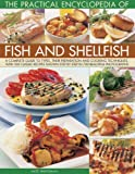 The Practical Encyclopedia of Fish and Shellfish: A Complete Guide To Types, Their Preparation And Cooking Techniques, With 100 Classic Recipes Shown Step By Step In 700 Beautiful Photographs