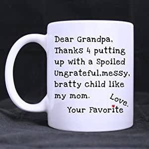 Funny Style For Grandpa Dear Grandpa Thanks 4 putting up with a Spoiled Ungrateful,messy,bratty child like my mom. Love,Your favorite 11OZ/100% Ceramic Mug Custom Coffee/Tea White Cup Mug