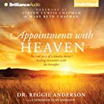 Appointments with Heaven: The True Story of a Country Doctor's Healing Encounters with the Hereafter  | Dr. Reggie Anderson