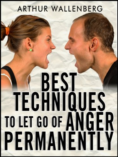 Best Techniques To Let Go of Anger Permanently by [Wallenberg, Arthur]