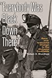 img - for Everybody Was Black Down There: Race and Industrial Change in the Alabama Coalfields (Politics and Culture in the Twentieth-Century South Ser.) book / textbook / text book