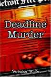 Deadline Murder, Veronica White, 1413748953