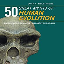 50 Great Myths of Human Evolution: Understanding Misconceptions About Our Origins Audiobook by John H. Relethford Narrated by Steven Menasche
