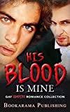 His Blood Is Mine: Gay Vampire Romance Collection