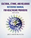 Cultural, Ethnic, and Religious Reference Manual for Healthcare Providers, Janice D. Andrews, 1481197584