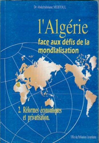l'algerie: face aux defis de la mondialisation: tome 2: la reponse aux defis de la mondialisation: reformes economiques et privatisation