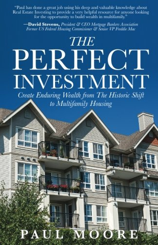 The Perfect Investment: Create Enduring Wealth from the Historic Shift to Multifamily Housing by CreateSpace Independent Publishing Platform