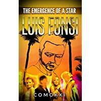 LUIS FONSI: THE EMERGENCE OF A STAR (Biography and Life History Of The Despacito Singer)
