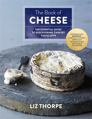 The Book of Cheese: The Essential Guide to Discovering Cheeses You'll Love cover