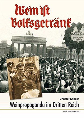 Wein ist Volksgetränk: Weinpropaganda im Dritten Reich Gebundenes Buch – 17. Juli 2018 Christof Krieger Rhein-Mosel-Vlg 3898013553 Geschichte / 20. Jahrhundert