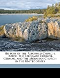History of the Reformed Church, Dutch, the Reformed Church, German, and the Moravian Church in the United States, Edward Tanjore Corwin and J. h. 1838-1910 Dubbs, 1172282447