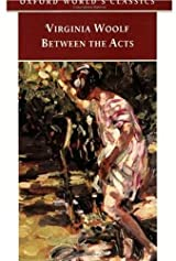 Title Between The Acts Oxford Worlds Classics Authors Virginia Woolf ISBN 0 19 283706 978 6 UK Edition