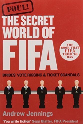 Foul!: The Secret World of Fifa: Bribes, Vote Rigging and Ticket Scandals (Vote Ticket)