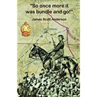 So Once More It Was Bundle and Go: Memories of the Great War