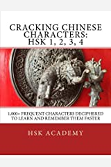 Cracking Chinese Characters: HSK 1, 2, 3, 4: 1,000+ frequent characters deciphered to learn and remember them faster Paperback