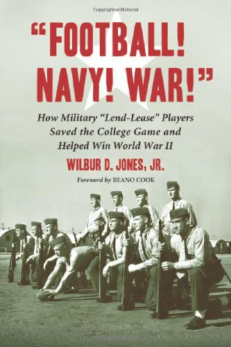 """""""Football! Navy! War!"""" How Military """"Lend-Lease"""" Players Saved the College Game and Helped Win World War II"""