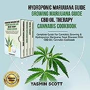 Hydroponic Marijuana Guide, Growing Marijuana Guide, CBD Oil Therapy, Cannabis Cookbook: Complete Guide for Ca