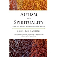 Autism and Spirituality: Psyche, Self and Spirit in People on the Autism Spectrum by Olga Bogdashina (2013-07-28)