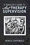 A Traveler's Guide to Art Therapy Supervision, Monica Carpendale, 1426989911